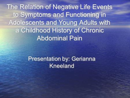 The Relation of Negative Life Events to Symptoms and Functioning in Adolescents and Young Adults with a Childhood History of Chronic Abdominal Pain Presentation.
