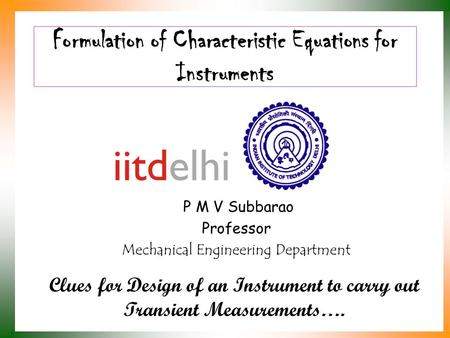 Formulation of Characteristic Equations for Instruments P M V Subbarao Professor Mechanical Engineering Department Clues for Design of an Instrument to.