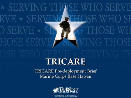 PCS Workshop 2006 Confidential and Proprietary TRICARE Pre-deployment Brief Marine Corps Base Hawaii TRICARE Pre-deployment Brief Marine Corps Base Hawaii.