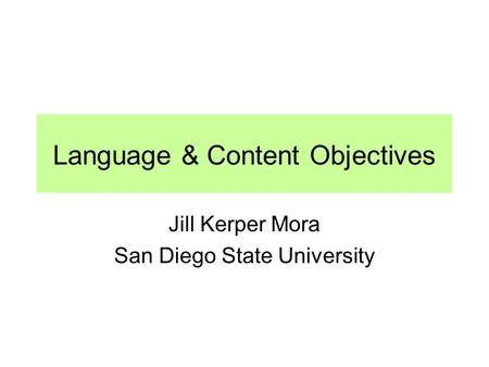 Language & Content Objectives Jill Kerper Mora San Diego State University.