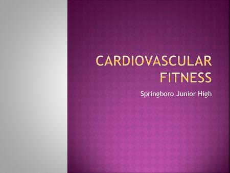 Springboro Junior High.  Cardiovascular exercise, also called cardiorespiratory exercise, involves movement that gets your heart rate up to improve oxygen.