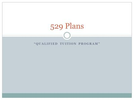 """QUALIFIED TUITION PROGRAM"" 529 Plans. What is a 529 Plan? Congress created them in 1996; named after section 529 of the Internal Revenue code Typically."