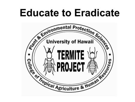 Educate to Eradicate. Benefits & Disadvantages of Termites Benefits Consumption of wooden houses = PESTS Food source for amphibians, reptiles, and birds.