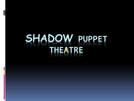 Shadow puppet theatres first started in China thousands of years ago. Shadow puppets tell people about important events and describe traditional stories.