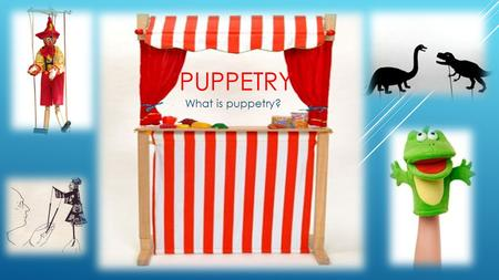 PUPPETRY What is puppetry?. WHAT IS PUPPETRY  Puppetry is an ancient art form which sees the manipulation of inanimate objects, usually for entertainment.