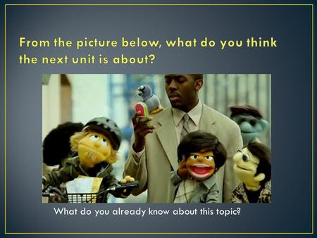 What do you already know about this topic?. An Overview When do you think puppetry began? Where do you see puppets used today?