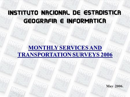 Monthly Services Survey 1 May 2006. MONTHLY SERVICES AND TRANSPORTATION SURVEYS 2006.