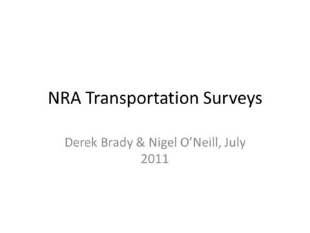 NRA Transportation Surveys Derek Brady & Nigel O'Neill, July 2011.