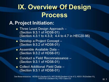 IX. 1 See these resources: HDS6-01 (Section 9.3), HEC20-95 (Section 4.3 to 4.7), HDS1-78 (Section 11), TXDOT-02 (Section 4.4), FITD Class CD IX. Overview.