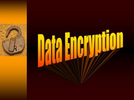What is Encryption? - The translation of data into a secret code - To read an encrypted file, you must have access to a secret key or password that enables.