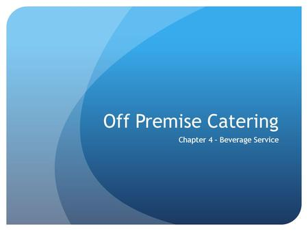 Off Premise Catering Chapter 4 – Beverage Service.