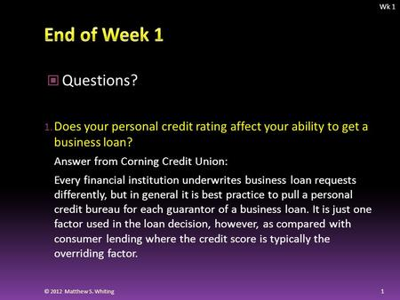 Questions? 1. Does your personal credit rating affect your ability to get a business loan? Answer from Corning Credit Union: Every financial institution.