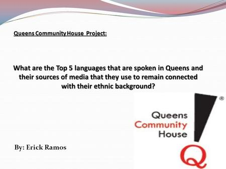 By: Erick Ramos Queens Community House Project:.
