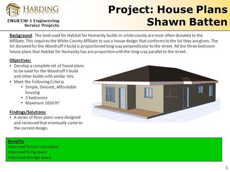ENGR330-1 Engineering Service Projects Project: House Plans Shawn Batten Benefits: Improved house orientation Improved living space Improved storage space.