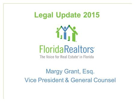 Legal Update 2015 Margy Grant, Esq. Vice President & General Counsel.