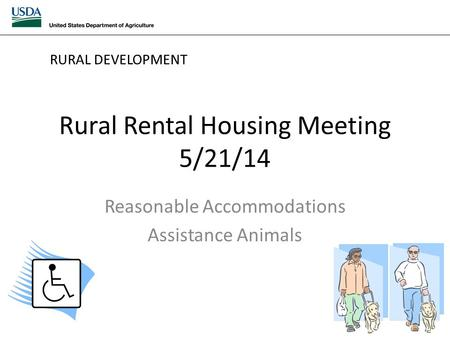 Rural Rental Housing Meeting 5/21/14 Reasonable Accommodations Assistance Animals RURAL DEVELOPMENT.