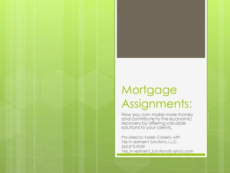 Mortgage Assignments: How you can make more money and contribute to the economic recovery by offering valuable solutions to your clients. Provided by Kaleb.