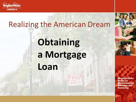Realizing the American Dream Obtaining a Mortgage Loan.