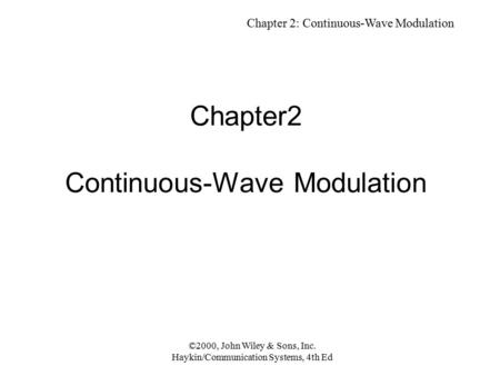 Chapter 2: Continuous-Wave Modulation ©2000, John Wiley & Sons, Inc. Haykin/Communication Systems, 4th Ed Chapter2 Continuous-Wave Modulation.