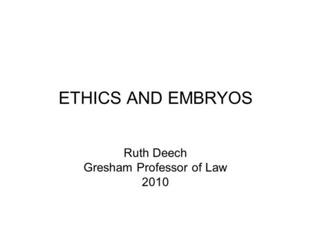 embryos and ethics Michell henning research paper period 2 mkelsay 12/18/2012 embryos and ethics embryotic stem cell research has been in the public eye for quite some time, and has formed an ethical debate between many.