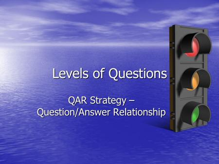 Levels of Questions QAR Strategy – Question/Answer Relationship.