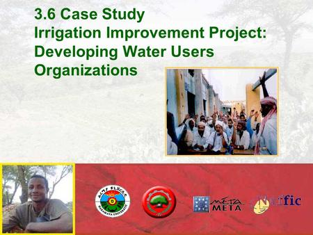 3.6 Case Study Irrigation Improvement Project: Developing Water Users Organizations.