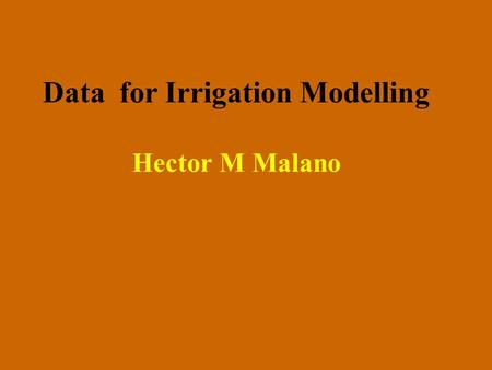 Data for Irrigation Modelling Hector M Malano. Outline Modelling: what processes? What data gaps are there? Frequency of collection Level of disaggregation.