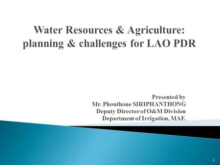 Presented by Mr. Phouthone SIRIPHANTHONG Deputy Director of O&M Division Department of Irrigation, MAF. 1.