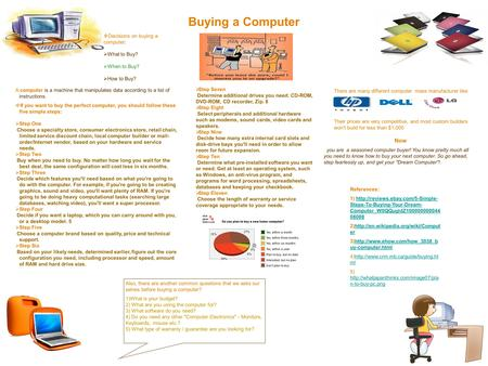 Buying a Computer A computer is a machine that manipulates data according to a list of instructions.  If you want to buy the perfect computer, you should.