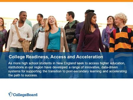 College Readiness, Access and Acceleration As more high school students in New England seek to access higher education, institutions in our region have.