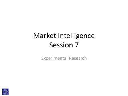 Market Intelligence Session 7 Experimental Research.