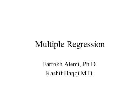 Multiple Regression Farrokh Alemi, Ph.D. Kashif Haqqi M.D.
