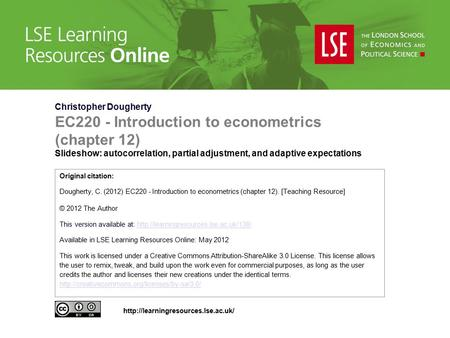 Christopher Dougherty EC220 - Introduction to econometrics (chapter 12) Slideshow: autocorrelation, partial adjustment, and adaptive expectations Original.