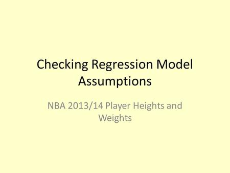 Checking Regression Model Assumptions NBA 2013/14 Player Heights and Weights.