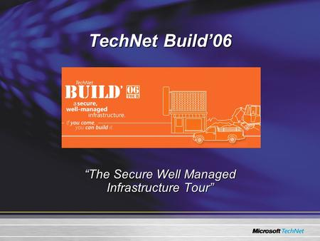 "TechNet Build'06 ""The Secure Well Managed Infrastructure Tour"""