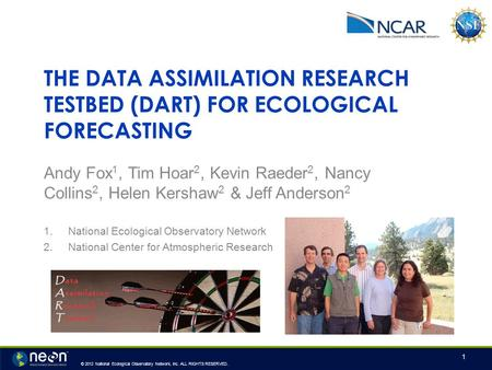 © 2012 National Ecological Observatory Network, Inc. ALL RIGHTS RESERVED. THE DATA ASSIMILATION RESEARCH TESTBED (DART) FOR ECOLOGICAL FORECASTING Andy.