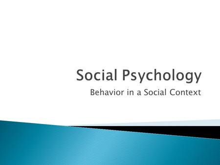 Behavior in a Social Context. A major influence on people's behavior, thought processes and emotions are other people and society that they have created.