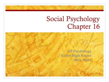 Social Psychology Chapter 16 AP Psychology Keller High School Mrs. Ware.