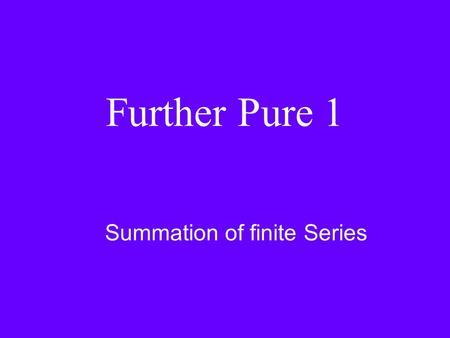 Further Pure 1 Summation of finite Series. Sigma notation In the last lesson we met the following rules. 1)1 + 2 + 3 + …… + n = (n/2)(n+1) 2)1 2 + 2 2.