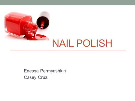 NAIL POLISH Enessa Permyashkin Casey Cruz. History 17th- and 18th-century European royal courts wrote about painting their nails Recipe books from both.