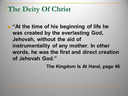 "The Deity Of Christ ""At the time of his beginning of life he was created by the everlasting God, Jehovah, without the aid of instrumentality of any mother."