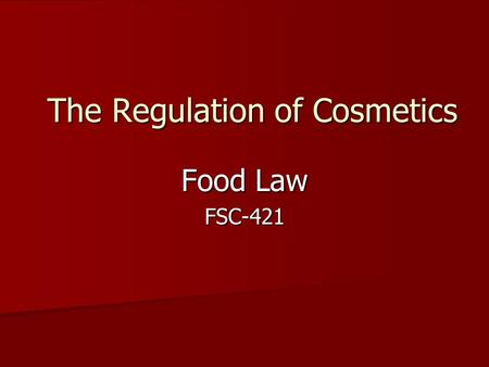 The Regulation of Cosmetics Food Law FSC-421. FDCA Definition Articles intended to be rubbed, poured, sprinkled, or sprayed on, introduced into, or otherwise.