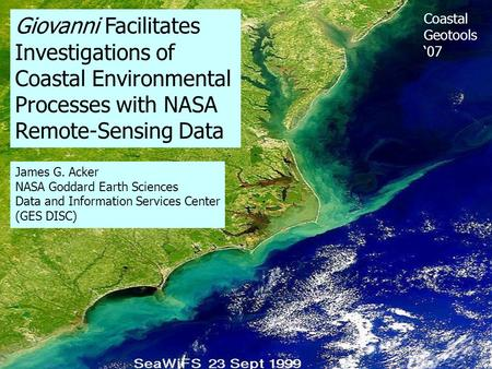 Giovanni Facilitates Investigations of Coastal Environmental Processes with NASA Remote-Sensing Data James G. Acker NASA Goddard Earth Sciences Data and.