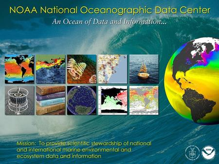 1. 2 NOAA's Data Centers (National Oceanographic Data Center, National Climatic Data Center, and National Geophysical Data Center) are the stewards of.