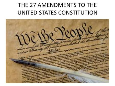 THE 27 AMENDMENTS TO THE UNITED STATES CONSTITUTION