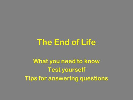 The End of Life What you need to know Test yourself Tips for answering questions.