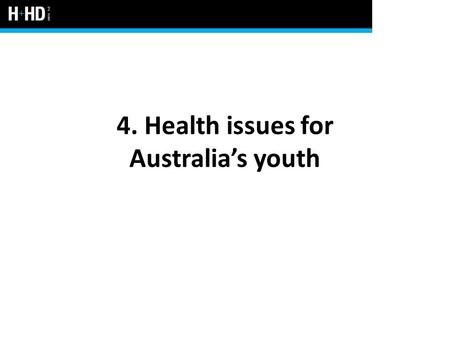4. Health issues for Australia's youth. Youth health issues in Australia Many factors influence the health and individual human development of youth Generally,