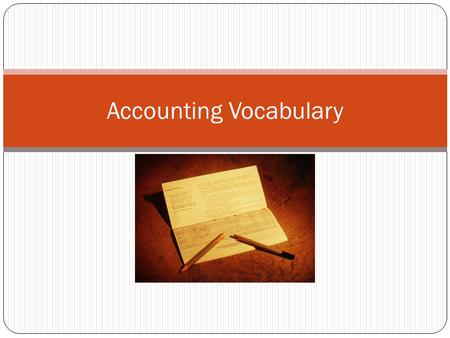 Accounting Vocabulary. Accounting Financial information Planning Goal setting Needs assessment Recording Keep track of where money comes from and where.