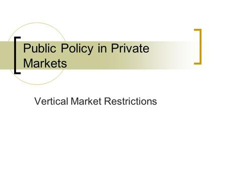 Public Policy in Private Markets Vertical Market Restrictions.