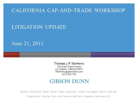 CALIFORNIA CAP-AND-TRADE WORKSHOP LITIGATION UPDATE June 21, 2011 Thomas J.P. McHenry 333 South Grand Avenue Los Angeles, California 90071